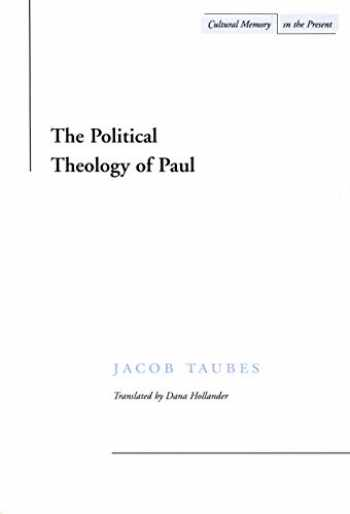 9780804733458-0804733457-The Political Theology of Paul (Cultural Memory in the Present)