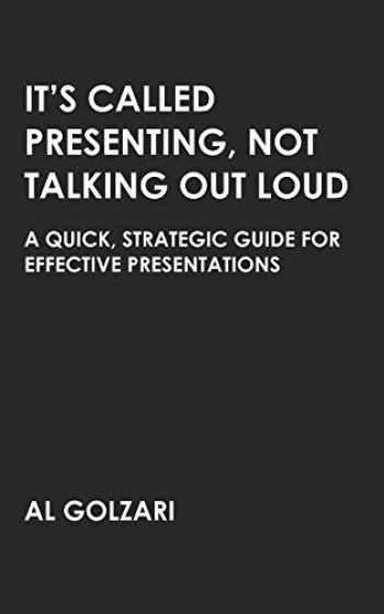 9780578493978-0578493977-It's Called Presenting, Not Talking Out Loud: A Quick, Strategic Guide for Effective Presentations (Speaking And Writing)