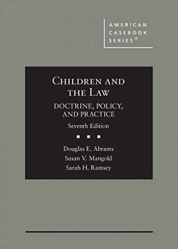 9781642428988-1642428981-Children and the Law, Doctrine, Policy, and Practice (American Casebook Series)