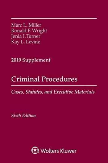 9781543809466-1543809464-Criminal Procedures: Cases, Statutes, and Executive Materials: 2019 Supplement (Supplements)