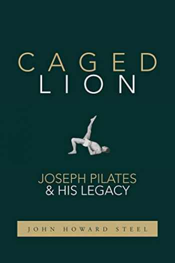 9781733430708-1733430709-Caged Lion: Joseph Pilates and His Legacy