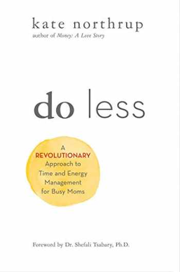 9781401955014-1401955010-Do Less: A Revolutionary Approach to Time and Energy Management for Ambitious Women