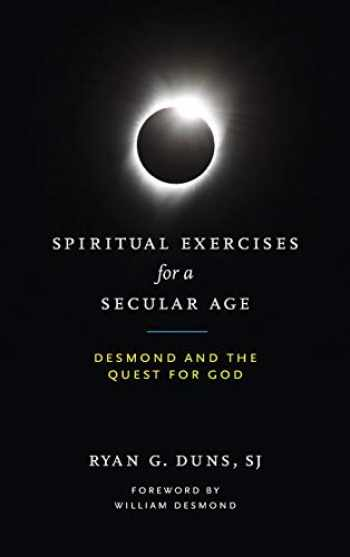 9780268108137-0268108137-Spiritual Exercises for a Secular Age: Desmond and the Quest for God