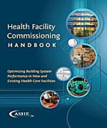 9780872589025-0872589021-Health Facility Commissioning Handbook: Optimizing Building System Performance in New and Existing Health Care Facilities