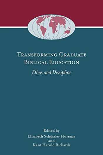 9781589835047-1589835042-Transforming Graduate Biblical Education: Ethos and Discipline (Society of Biblical Literature Global Perspectives on Biblical Scholarship)