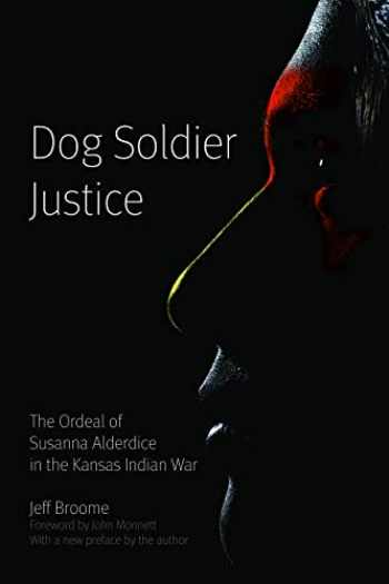 9780803222885-0803222882-Dog Soldier Justice: The Ordeal of Susanna Alderdice in the Kansas Indian War