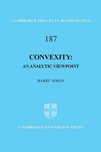 9781107007314-1107007313-Convexity: An Analytic Viewpoint (Cambridge Tracts in Mathematics, Series Number 187)