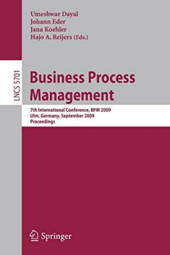9783642038471-3642038476-Business Process Management: 7th International Conference, BPM 2009, Ulm, Germany, September 8-10, 2009, Proceedings (Lecture Notes in Computer Science (5701))