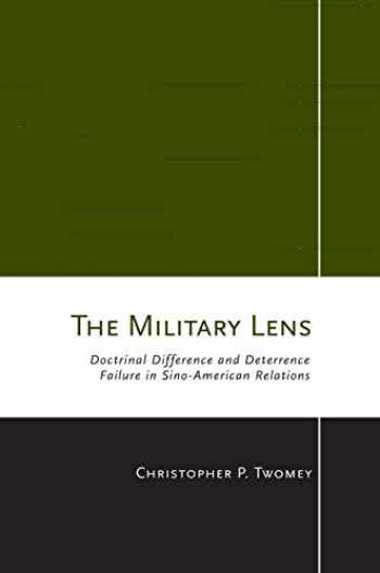 9780801449147-0801449146-The Military Lens: Doctrinal Difference and Deterrence Failure in Sino-American Relations (Cornell Studies in Security Affairs)