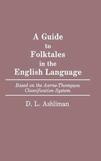 9780313259616-0313259615-A Guide to Folktales in the English Language: Based on the Aarne-Thompson Classification System (Bibliographies and Indexes in World Literature)