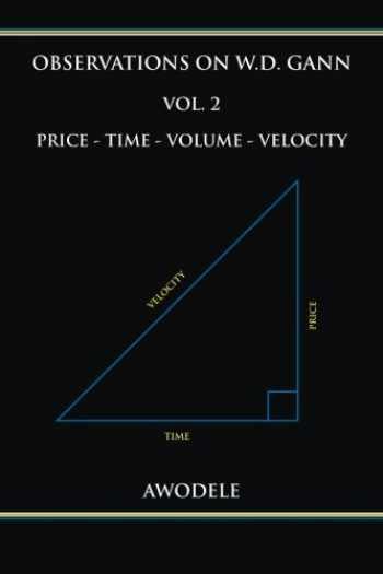 9780692666524-0692666524-Observations on W.D. Gann Vol. 2: Price - Time - Volume - Velocity (Volume 2)