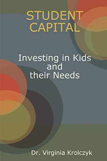 9781387271474-1387271474-Student Capital Investing in Kids and their Needs