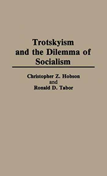 9780313262371-0313262373-Trotskyism and the Dilemma of Socialism: (Contributions in Political Science)