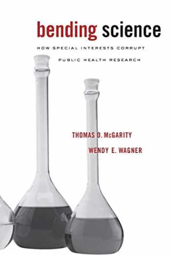 9780674047143-0674047141-Bending Science: How Special Interests Corrupt Public Health Research