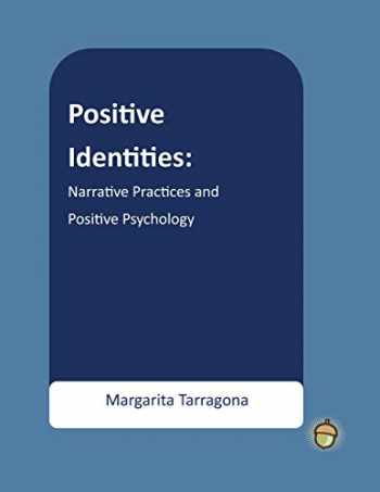9781483918723-1483918726-Positive Identities: Narrative Practices and Positive Psychology (The Positive Psychology Workbook Series)