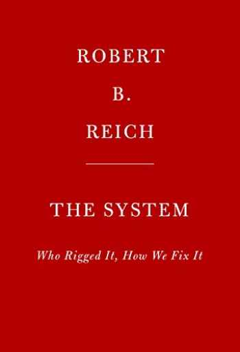 9780525659044-0525659048-The System: Who Rigged It, How We Fix It