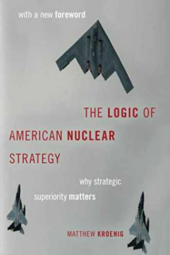 9780197506585-0197506585-The Logic of American Nuclear Strategy: Why Strategic Superiority Matters (BRIDGING THE GAP SERIES)