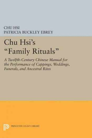 9780691605289-0691605289-Chu Hsi's Family Rituals: A Twelfth-Century Chinese Manual for the Performance of Cappings, Weddings, Funerals, and Ancestral Rites (Princeton Library of Asian Translations)