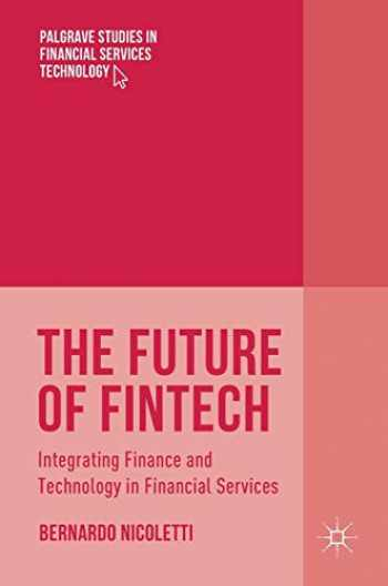 9783319514147-3319514148-The Future of FinTech: Integrating Finance and Technology in Financial Services (Palgrave Studies in Financial Services Technology)