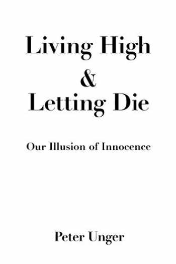 9780195108590-0195108590-Living High and Letting Die: Our Illusion of Innocence