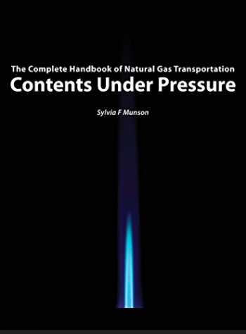 9780996445504-0996445501-Contents Under Pressure: The Complete Handbook of Natural Gas Transportation