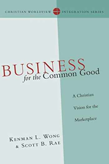 9780830828166-0830828168-Business for the Common Good: A Christian Vision for the Marketplace (Christian Worldview Integration Series)