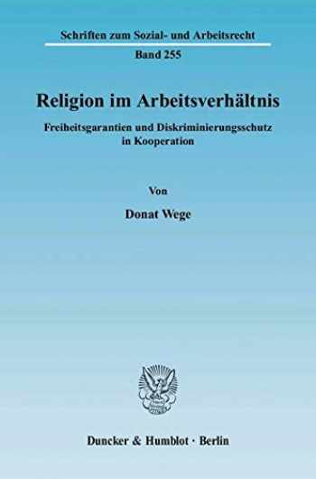 9783428121816-3428121813-Religion Im Arbeitsverhaltnis: Freiheitsgarantien Und Diskriminierungsschutz in Kooperation (Schriften Zum Sozial- Und Arbeitsrecht) (German Edition)