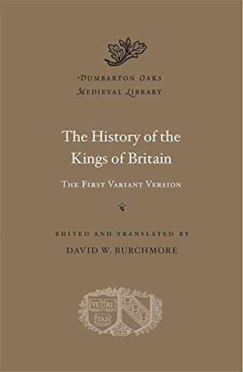 9780674241367-0674241363-The History of the Kings of Britain: The First Variant Version (Dumbarton Oaks Medieval Library)