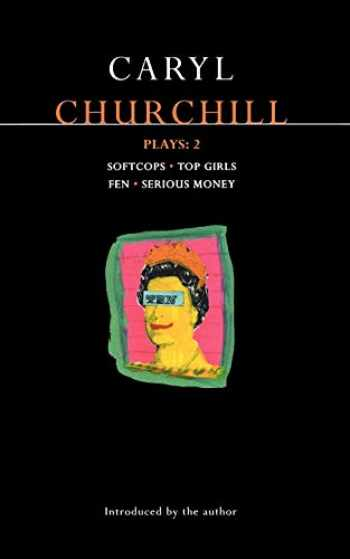 9780413622709-0413622703-Churchill Plays 2: Softcops; Top Girls; Fen; Serious Money (Contemporary Dramatists)