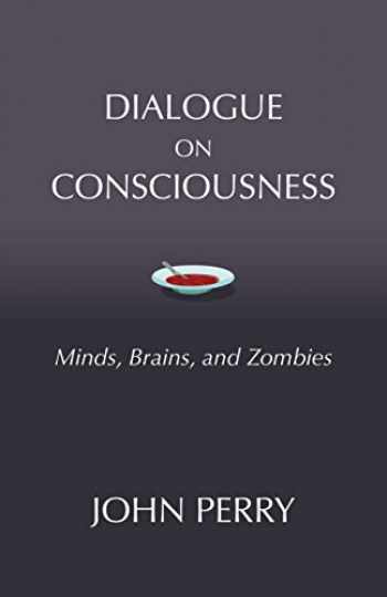 9781624667367-1624667368-Dialogue on Consciousness: Minds, Brains, and Zombies (Hackett Philosophical Dialogues)