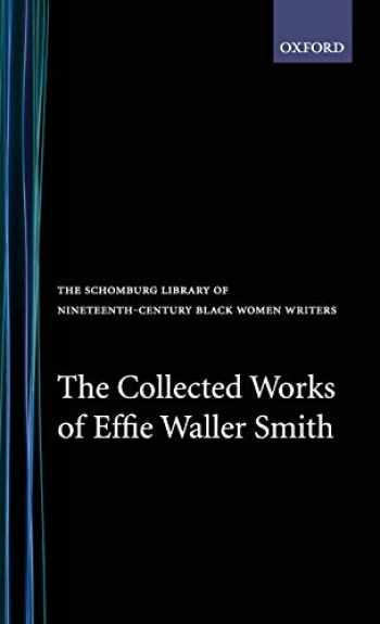 9780195061970-0195061977-The Collected Works of Effie Waller Smith (The Schomburg Library of Nineteenth-Century Black Women Writers)