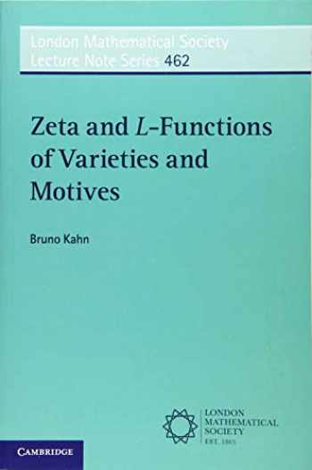 9781108703390-1108703399-Zeta and L-Functions of Varieties and Motives (London Mathematical Society Lecture Note Series, Series Number 462)