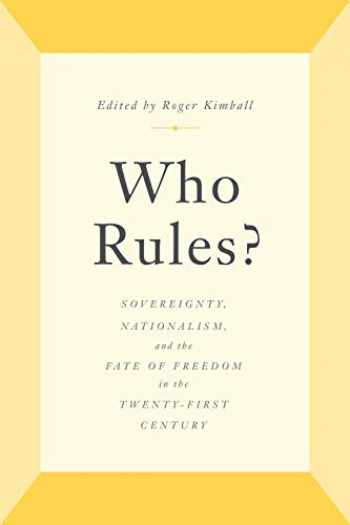9781641771283-1641771283-Who Rules?: Sovereignty, Nationalism, and the Fate of Freedom in the Twenty-First Century