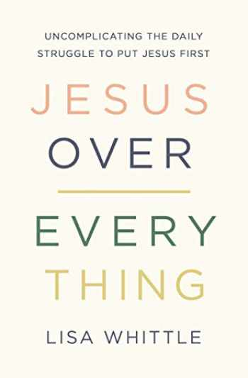 9780785231981-0785231986-Jesus Over Everything: Uncomplicating the Daily Struggle to Put Jesus First