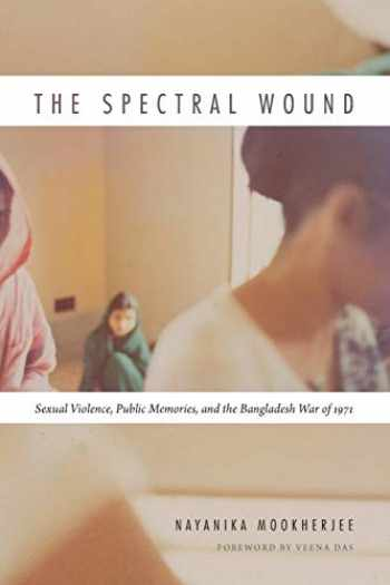 9780822359685-0822359685-The Spectral Wound: Sexual Violence, Public Memories, and the Bangladesh War of 1971