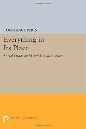 9780691616445-0691616442-Everything In Its Place: Social Order and Land Use in America (Princeton Legacy Library)