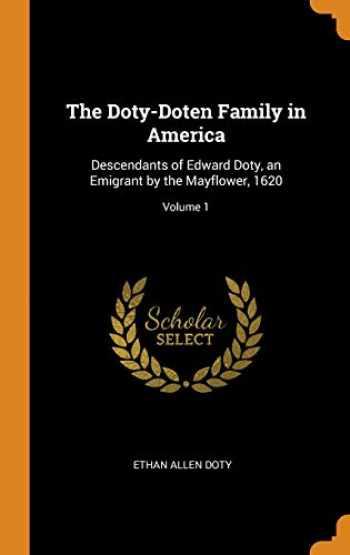 9780344321306-0344321304-The Doty-Doten Family in America: Descendants of Edward Doty, an Emigrant by the Mayflower, 1620; Volume 1