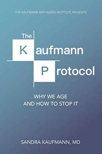 9780692089040-0692089047-The Kaufmann Protocol: Why we Age and How to Stop it
