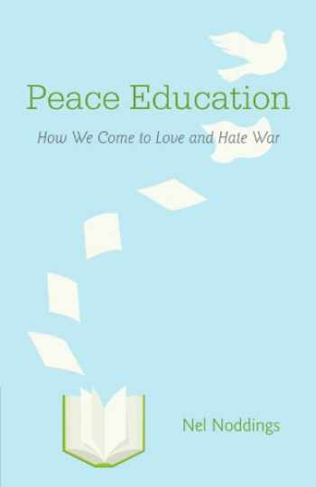 9781107658721-1107658721-Peace Education: How We Come to Love and Hate War