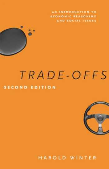 9780226924496-0226924491-Trade-Offs: An Introduction to Economic Reasoning and Social Issues, Second Edition