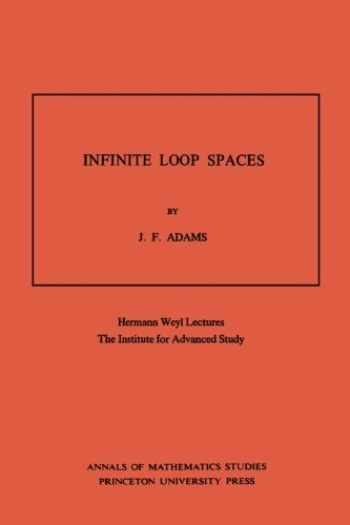 9780691082066-0691082065-Infinite Loop Spaces (AM-90), Volume 90: Hermann Weyl Lectures, The Institute for Advanced Study. (AM-90) (Annals of Mathematics Studies, 90)