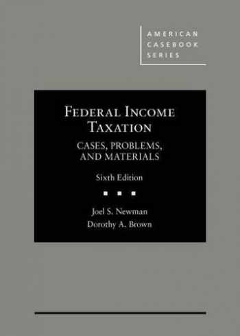 9781628103816-1628103817-Federal Income Taxation: Cases, Problems, and Materials (American Casebook Series)