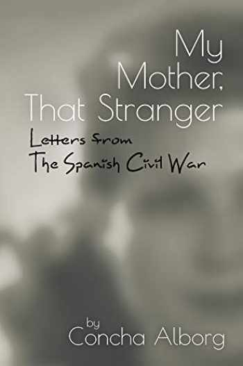 9781789760309-1789760305-My Mother, That Stranger: Letters from the Spanish Civil War (The Canada Blanch / Sussex Academic Stud)