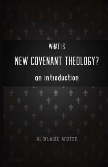9781928965442-192896544X-What is New Covenant Theology? An Introduction