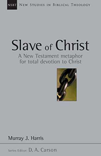 9780830826087-0830826084-Slave of Christ: A New Testament Metaphor for Total Devotion to Christ (New Studies in Biblical Theology, Volume 8)