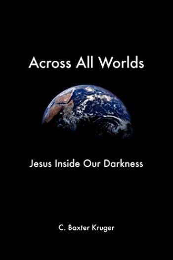 9781573833790-1573833797-Across All Worlds: Jesus Inside Our Darkness