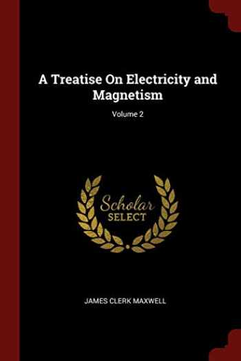 9781375548571-1375548573-A Treatise On Electricity and Magnetism; Volume 2