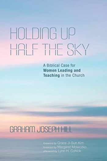 9781532686115-1532686110-Holding Up Half the Sky: A Biblical Case for Women Leading and Teaching in the Church