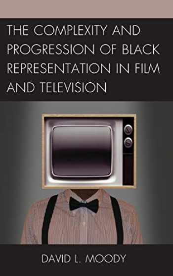 9780739188378-0739188372-The Complexity and Progression of Black Representation in Film and Television