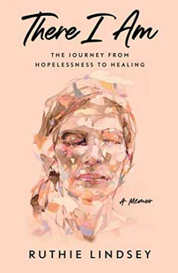 9781982107918-198210791X-There I Am: The Journey from Hopelessness to Healing―A Memoir